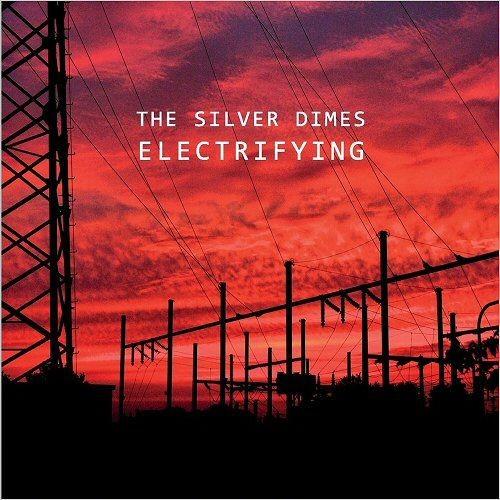 The Silver Dimes - Electrifying (2018) Full Album