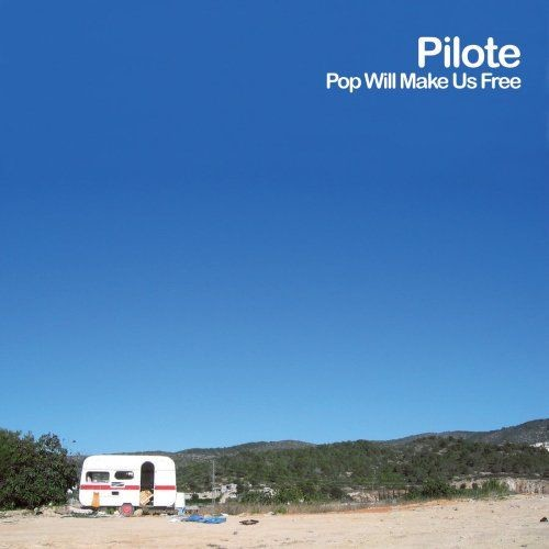 Pilote - Pop Will Make Us Free (2007) Full Album