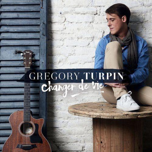 Grégory Turpin - Changer de vie (2016) [Hi-Res] Full Album