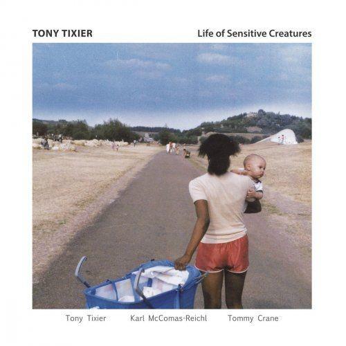 Tony Tixier - Life of Sensitive Creatures (2017) [Hi-Res] Full Album